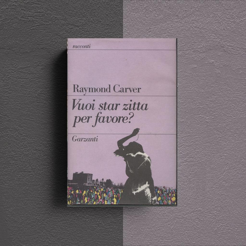 Raymond Carver Vuoi stare zitta per favore?