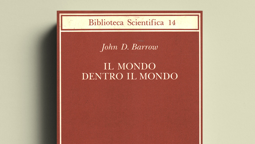 """Il mondo dentro il mondo"" di John D. Barrow (Collana Biblioteca Scientifica) Adelphi"