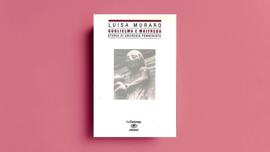 Guglielma e Mainfreda di Luisa Muraro La Tartaruga ed.